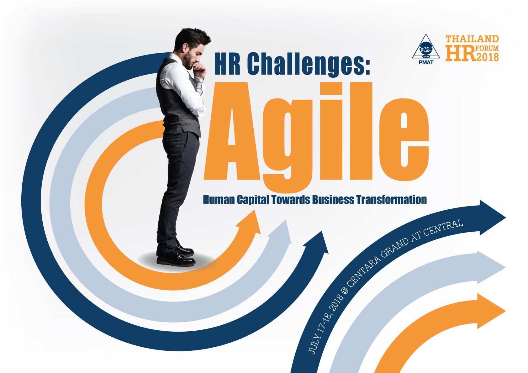 Thailand HR Forum 2018 - HR Challenges: Agile Human Capital Towards Business Transformation